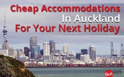 Cheap Accommodations In Auckland For Your Next Holiday